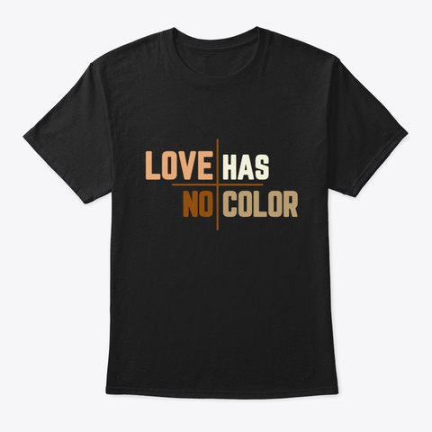 Love Has No Color Blm Protest T Shirt Black T-Shirt Front