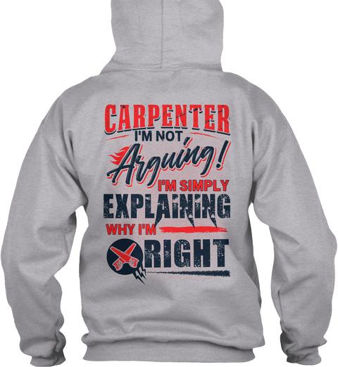 Carpenter I'm Not Arguing I'm Simply Explaining Why I'm Right Sport Grey T-Shirt Back