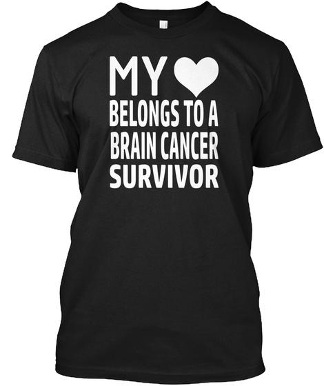 My Heart Belongs To A Brain Cancer Survivor Black T-Shirt Front