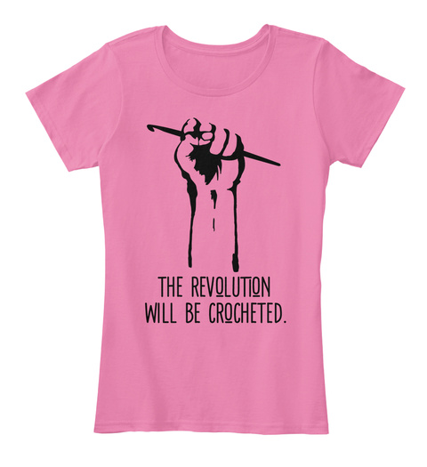 The Revolution Will Be Crocheted. True Pink T-Shirt Front