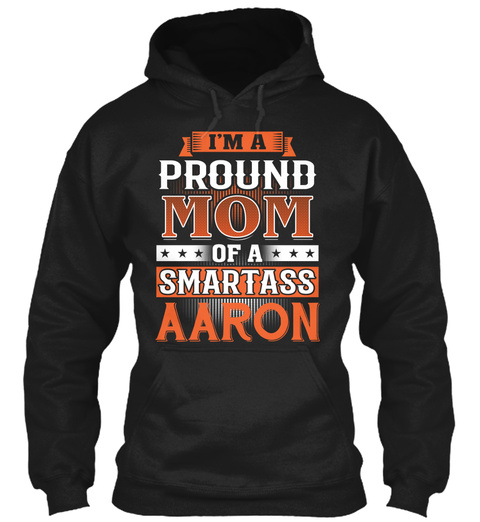 Proud Mom Of A Smartass Aaron. Customizable Name Black T-Shirt Front