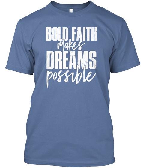 Bold Faith Makes Dreams Possible Denim Blue T-Shirt Front