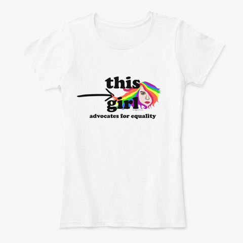 This Girl Advocates For Equality White T-Shirt Front