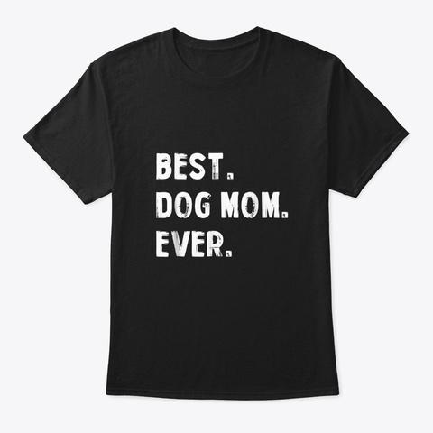 Best Dog Mom Ever Proud Dog Mom T Shirt Black T-Shirt Front