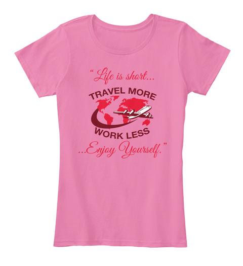 """ Life Is Short... Travel More Work Less ... Enjoy Yourself. "" True Pink Kaos Wanita Front"