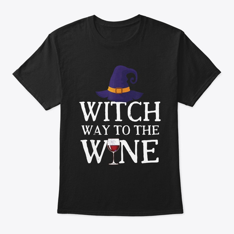 Witch Way To The Wine Halloween Custume Black T-Shirt Front