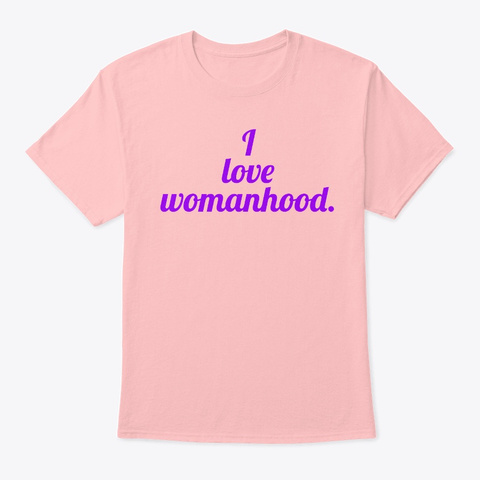 'i Love Womanhood.' Apparel Pale Pink T-Shirt Front