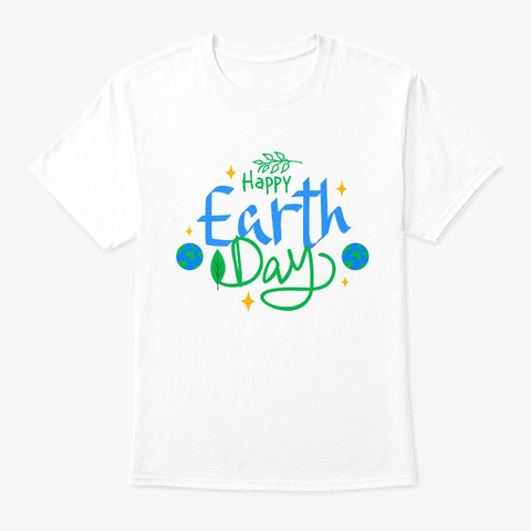 Create A Smart Earth Earth Day  White T-Shirt Front