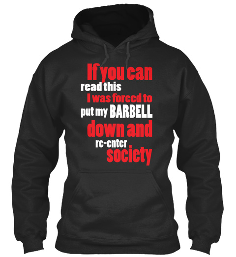 If You Can Read This I Was Forced To Put My Barbell Down And Re Enter Society Jet Black T-Shirt Front