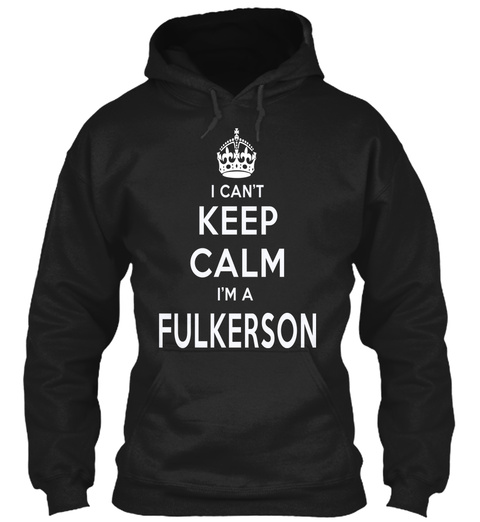 I Can't Keep Calm I'm A Fulkerson Black Sweatshirt Front