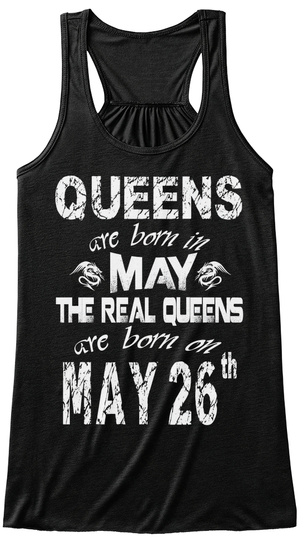 Queens Are Born In May The Real Queens Are Born On 26th Black T-Shirt Front