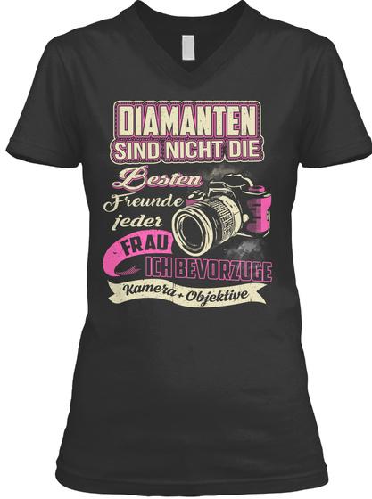 Diamanten Sind Nicht Die Besten Freunde Ieder Frau Ich Bevorzuge Kamera+Objektive Black T-Shirt Front