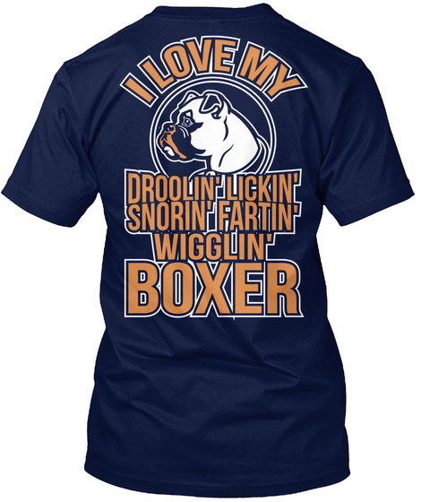 I Love My Droolin' Lickin' Snorin' Fartin' Wigglin' Boxer Navy T-Shirt Back