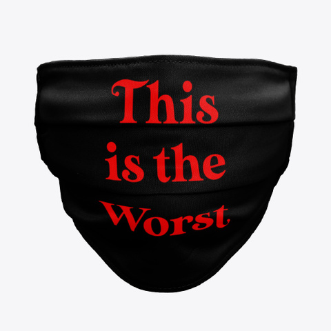 This Is The Worst Face Mask Standard T-Shirt Front