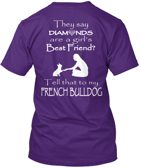 They Say Diamonds Are A Girl's Best Friend?Tell That To My French Bulldog Purple T-Shirt Back
