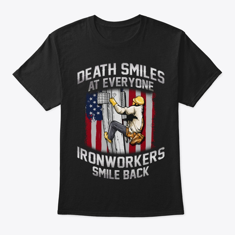 Funny Ironworker Gift, Death Smiles Black T-Shirt Front