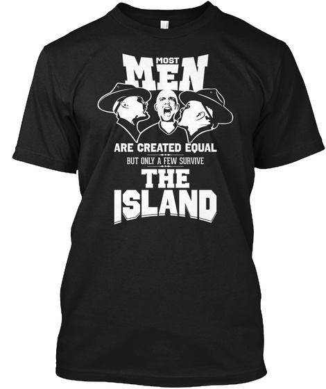 Most Men Are Created Equal But Only A Few Survive The Island  Black T-Shirt Front