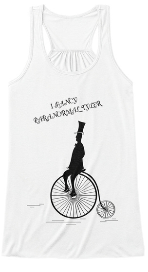 I Fancy Paranormaltyler White T-Shirt Front