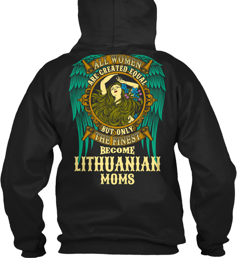 All Women Are Created Equal But Only The Finest Become Lithuanian Moms Black T-Shirt Back
