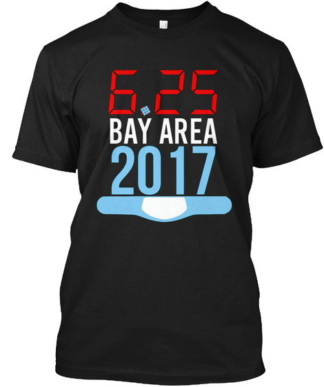 6.25 Bay Area 2017 Black T-Shirt Front