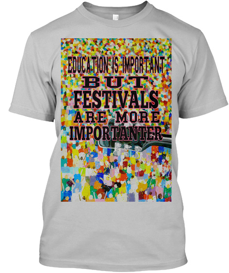 Education Is Important But Festivals Are More Than Importanter Sport Grey T-Shirt Front