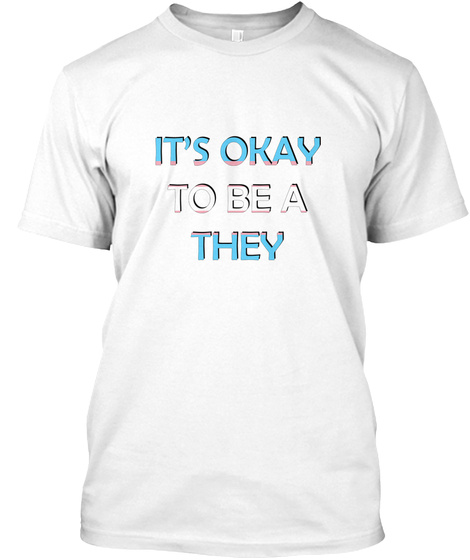 It's Okay To Be A They   Trans Flag White T-Shirt Front