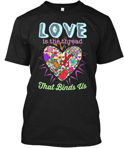 Love Is The Thread That Binds Us Black T-Shirt Front