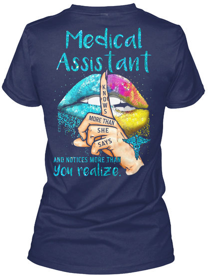 Medical Assistant Knows More Than She Says And Notices More Than You Realize Navy T-Shirt Back