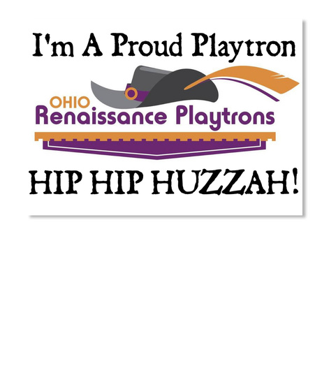 I'm A Proud Playtron Ohio Renaissance Playtrons Hip Hip Huzzah White Sticker Front