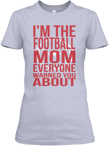 I'm The Football Mom Everyone Warned You About Heather Gray  Women's T-Shirt Front