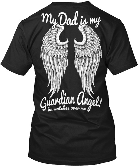 My Dad Is My Guardian Angel! He Watches Over Me Black T-Shirt Back