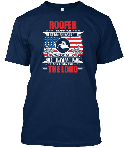 Roofer I Stand For The American Flag Shi Navy T-Shirt Front