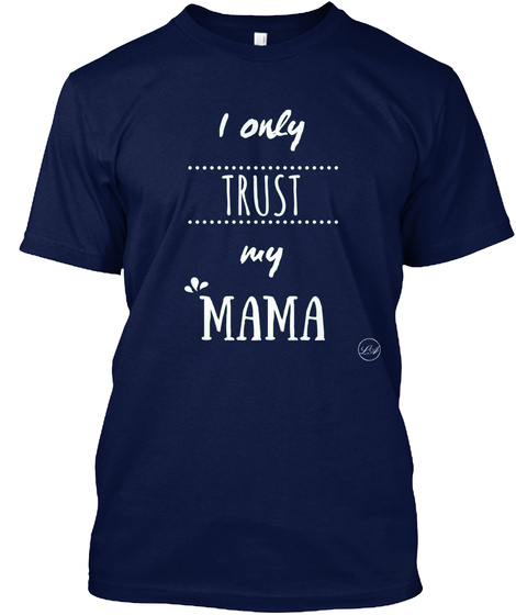I Only Trust My Mama Navy T-Shirt Front