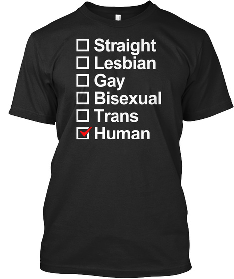 Straight Lesbian Gay Bisexual Trans Human Black T-Shirt Front