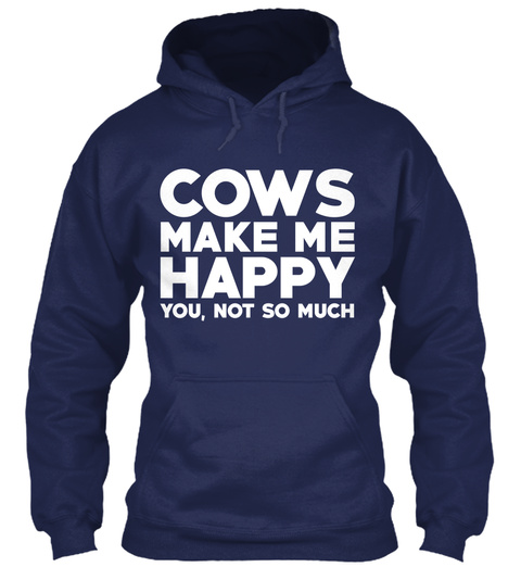 Cows Make Me Happy You Not So Much Navy T-Shirt Front