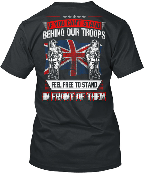 If You Can't Stand Behind Our Troops Feel Free To Stand In Front Of Them Black T-Shirt Back