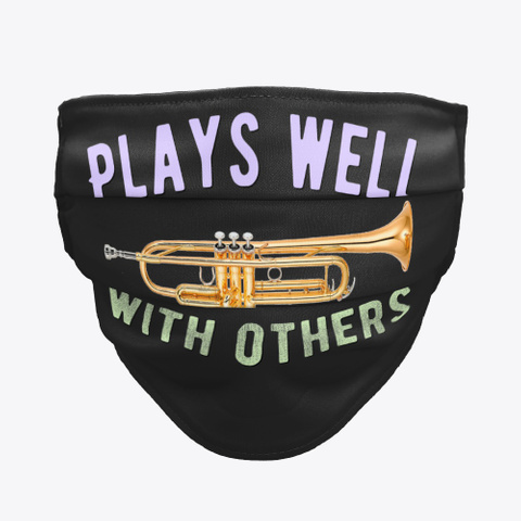 Trumpet   Plays Well   Face Mask Black T-Shirt Front