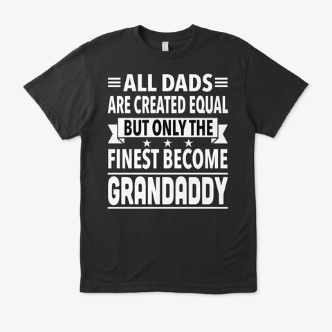 Only The Finest Become Grandaddy Black T-Shirt Front