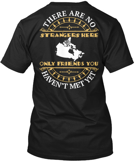 There Are No Strangers Here Only Friends You Haven't Met Yet Black T-Shirt Back