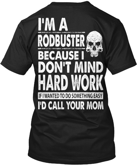 RODBUSTER - HARD WORKING!