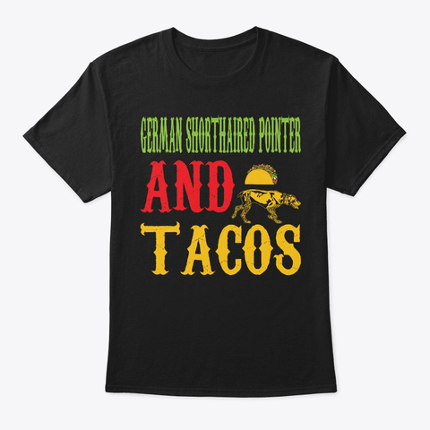German Shorthaired Pointer And Tacos Black T-Shirt Front