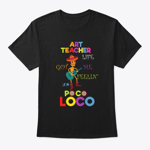 Art Teacher Life Got Me Feelin Un Poco Black T-Shirt Front