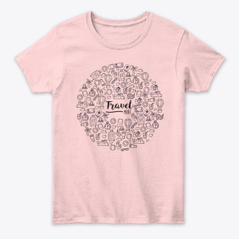 Travel More Travelling Gift For Traveler Light Pink T-Shirt Front