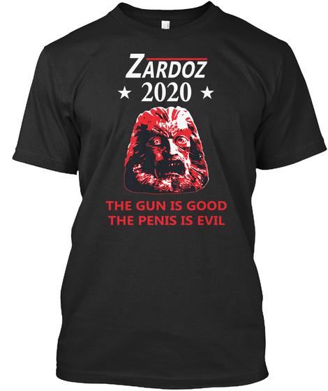Zardoz 2020 The Gun Is Good The Penis Is Evil Black T-Shirt Front