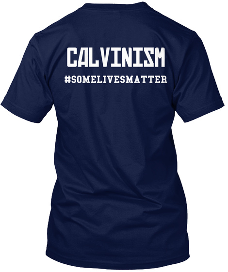 Calvinism #Somelivesmatter Navy T-Shirt Back