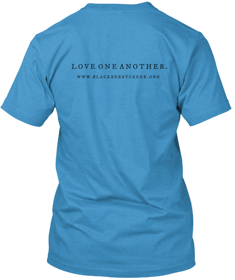 Love One Another Www.Blackberrycreek.Com Heathered Bright Turquoise  T-Shirt Back