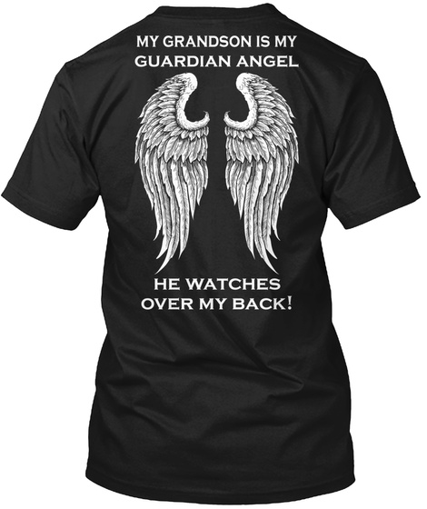 My Grandson Is My Guardian Angel He Watches Over My Back! Black T-Shirt Back