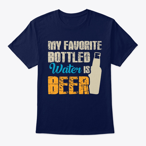 My Favorite Bottled Water Is Beer Navy T-Shirt Front
