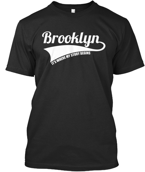 Brooklyn It's Where My Story Begins Black T-Shirt Front