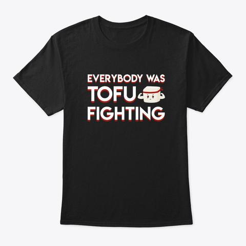 Everybody Was Tofu Fighting Vegan Saying Black T-Shirt Front